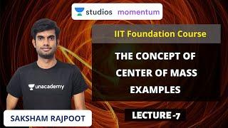 L7: The Concept of Center of Mass - Examples | IIT Foundation Course | Saksham Rajpoot