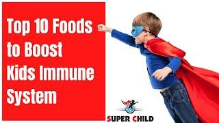 Top 10 Foods to Boost Kids Immune System | 10 Foods That Will Boost Your Immune System