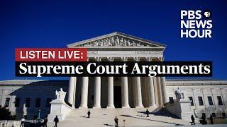 LISTEN LIVE: Supreme Court hears arguments on three cases