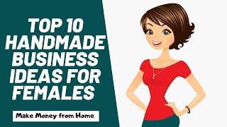 Top 10 Handmade Business Ideas Females in 2020