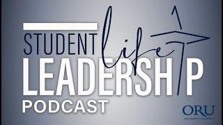 ORU Student Life Leadership Podcast | Ep. 8, The Work Ethic of a Leader