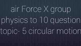 air Force X group physics top 10 question topic 5 circular motion VVI