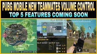 PUBG MOBILE NEW TEAMMATES VOLUME CONTROL FEATURES    TOP 5 FEATURES COMING SOON IN PUBG MOBILE   