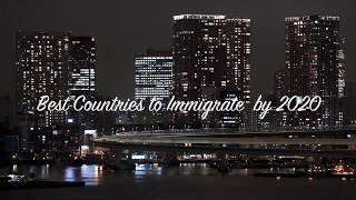 Top 10 Best Countries to Immigrate by 2020 end after corona virus pandemic