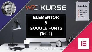 Google Fonts & Elementor - Teil 1: Google Verbindungen trennen