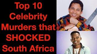 Top 10 Celebrity Murders that SHOCKED South Africa   Number 1 will blow your mind away!!!