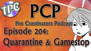 Quarantine & Gamestop - The Pro Crastinators Podcast, Episode 204