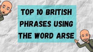 Top 10 British Phrases Using the Word Arse - British English