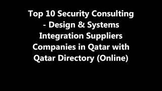 Top 10 Security Consulting - Design & Systems Integration Supplies Companies in Doha, Qatar