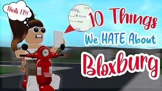 10 Things We HATE About BLOXBURG