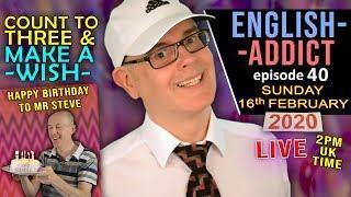 ENGLISH ADDICT - Birthday words and phrases / Sunday 16th February 2020 / happy birthday to Mr Steve