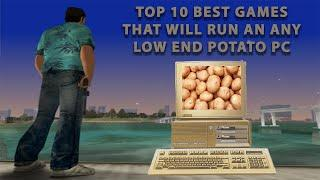 Top 10 Best Games that will run on any Low End Potato PC