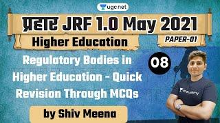 08:30 AM - JRF 1.0 May 2021   Higher Education by Shiv Meena   Regulatory Bodies in Higher Education