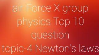 air force x group physics top 10 question topic-4 Newton's laws