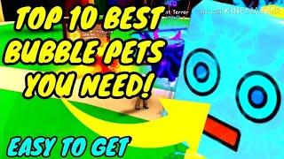 TOP 10 *BEST* AND *EASY TO GET* BUBBLE PETS YOU NEED!! BUBBLE GUM SIMULATOR!