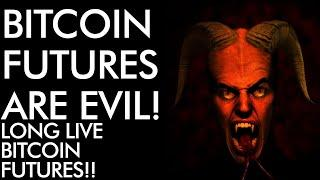 Bitcoin Futures are EVIL! Long Live Bitcoin Futures - Crypto Futures Beyond the Price