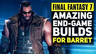 Final Fantasy 7 Remake - Amazing Barret End Game Builds | FF7 Remake Advanced Combat Guide