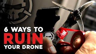 6 Ways to RUIN Your FPV Drone!