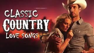 Top 50 Classic Country Love Songs Ever ❤️ Greatest Old Country Songs Of All Time