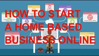 HOW TO START A HOME BASED BUSINESS ONLINE (TOP BUSINESS IDEAS)