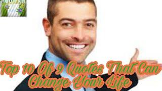 Top 10 Of 9 Quotes That Can Change Your Life
