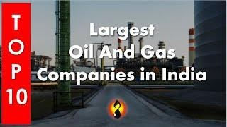 Top 10 - Largest Oil And Gas Companies in India