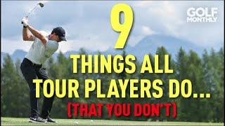 9 THINGS TOUR PLAYERS DO... (THAT YOU DON'T!!)