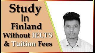 ফ্রিতে ফিনল্যান্ডে উচ্চশিক্ষা/Study in Finland without IELTS and Tuition fees For Bangladeshi 2020
