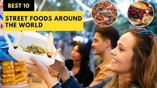 Best 10 Street Foods Around The World | Top 10 Street Foods in the World | সেরা ১০টি ষ্ট্রিট ফুড
