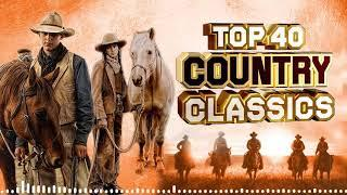 Top 40 Best Classic Country Songs Of All Time - Greatest Hits Classic Country Songs Ever