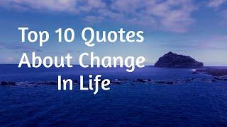 Top 10 Quotes About Change In Life & Life Changing Quotes