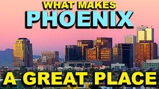 PHOENIX, ARIZONA  Top 10 - What makes this a GREAT place!