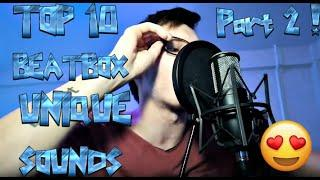 TOP 10 UNIQUE BEATBOX SOUNDS ! PART 2 !