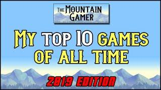 Top 10 Games of All Time ◊ 2019【ツ】The Mountain Gamer