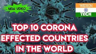 Corona update.. top 10 Corona effected Countries In The World .. new list .. WIDEN TECH