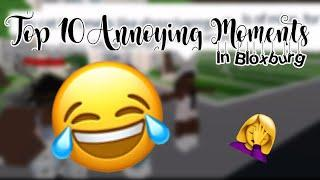 TOP 10 ANNOYING MOMENTS IN BLOXBURG