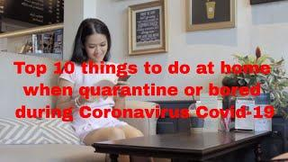 Top 10 things to do at home when quarantine or bored during Coronavirus Covid-19! Productive at home