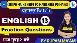 SBI/IBPS/RRB PO MAINS BATCH    Practice Questions    ENGLISH    Class 13    By Rupam Ma'am