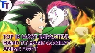Top 10: Most Impactful Hand to Hand Combat Anime Fights Scenes