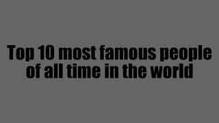 Top 10 famous people of all time
