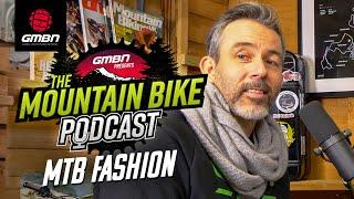Fashion & Trends In The Mountain Bike Industry | The GMBN Podcast Ep. 35