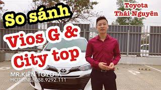 So sánh Toyota Vios 1.5G và Honda City Top 2020 Lựa chọn xe nào phù hợp | Mr.Kiên Toyota Thái Nguyên