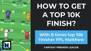 How to get a top 10k FPL finish? With 8 time top 10k finisher Matthew | Fantasy Premier League Tips