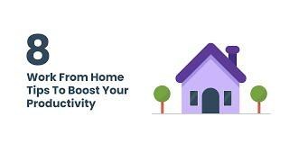 Top 8 Work From Home Tips to Boost Your Productivity