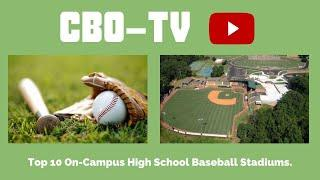 Top 10 On-Campus High School Baseball Stadiums.