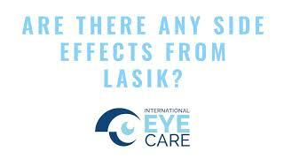 International Eye Care Top 10 Questions LASIK Are There Side Effects From LASIK