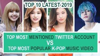 TOP 10 Most Popular Music Video On Youtube And Most Mentioned kpop idols Twitter Account Latest 2019