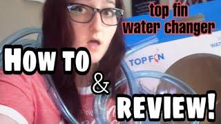 Top fin Water Changer - How to & Review