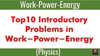 LL-2 I Work-Power-Energy I Top Ten Problem in Work-Power-Energy I @PrakashAcademy