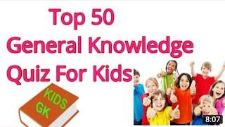 50 KIDS Quiz Simple General Knowledge (GK) with Questions & Answers for Kids, Students